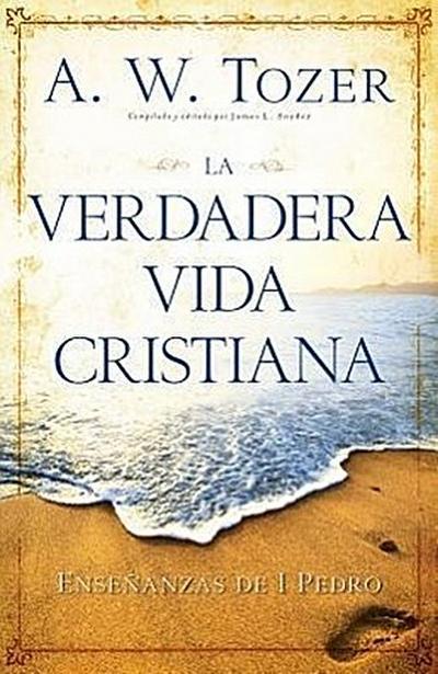 La Verdadera Vida Cristiana: Enseñanzas de 1 Pedro
