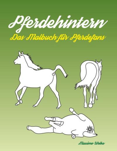 Pferdehintern - Das Malbuch für Pferdefans