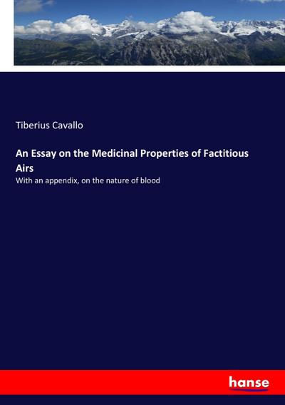 An Essay on the Medicinal Properties of Factitious Airs