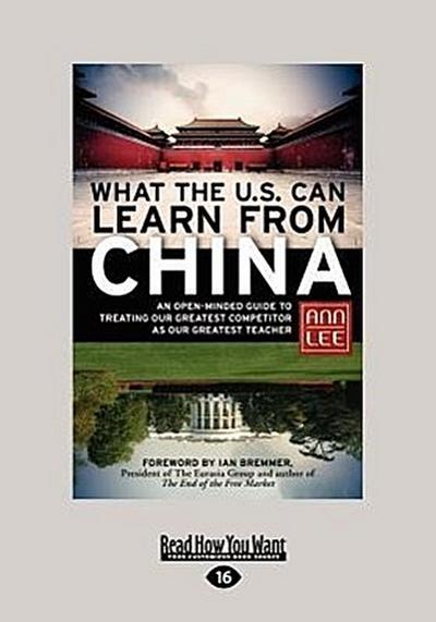 What the U.S. Can Learn from China: An Open-Minded Guide to Treating Our Greatest Competitor as Our Greatest Teacher (Large Print 16pt)