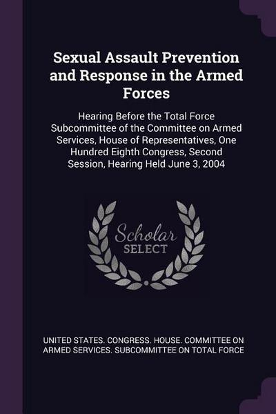 Sexual Assault Prevention and Response in the Armed Forces: Hearing Before the Total Force Subcommittee of the Committee on Armed Services, House of R
