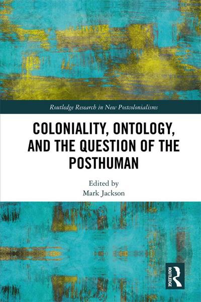 Coloniality, Ontology, and the Question of the Posthuman