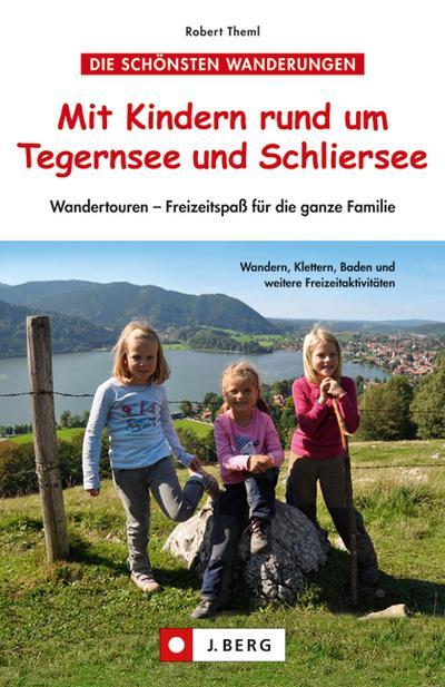 Mit Kindern rund um Tegernsee und Schliersee; Wandertouren - Freizeitspaß für die ganze Familie   ; Deutsch