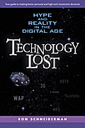 Technology Lost: Hype and Reality in the Digital Age by Schneiderman, Ron