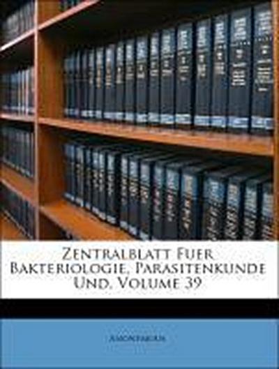 Zentralblatt Fuer Bakteriologie, Parasitenkunde Und, Volume 39