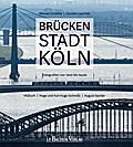 Brückenstadt Köln: Fotografien von 1900 bis heute: HGEsch, Hugo und Karl Hugo Schmölz, August Sander