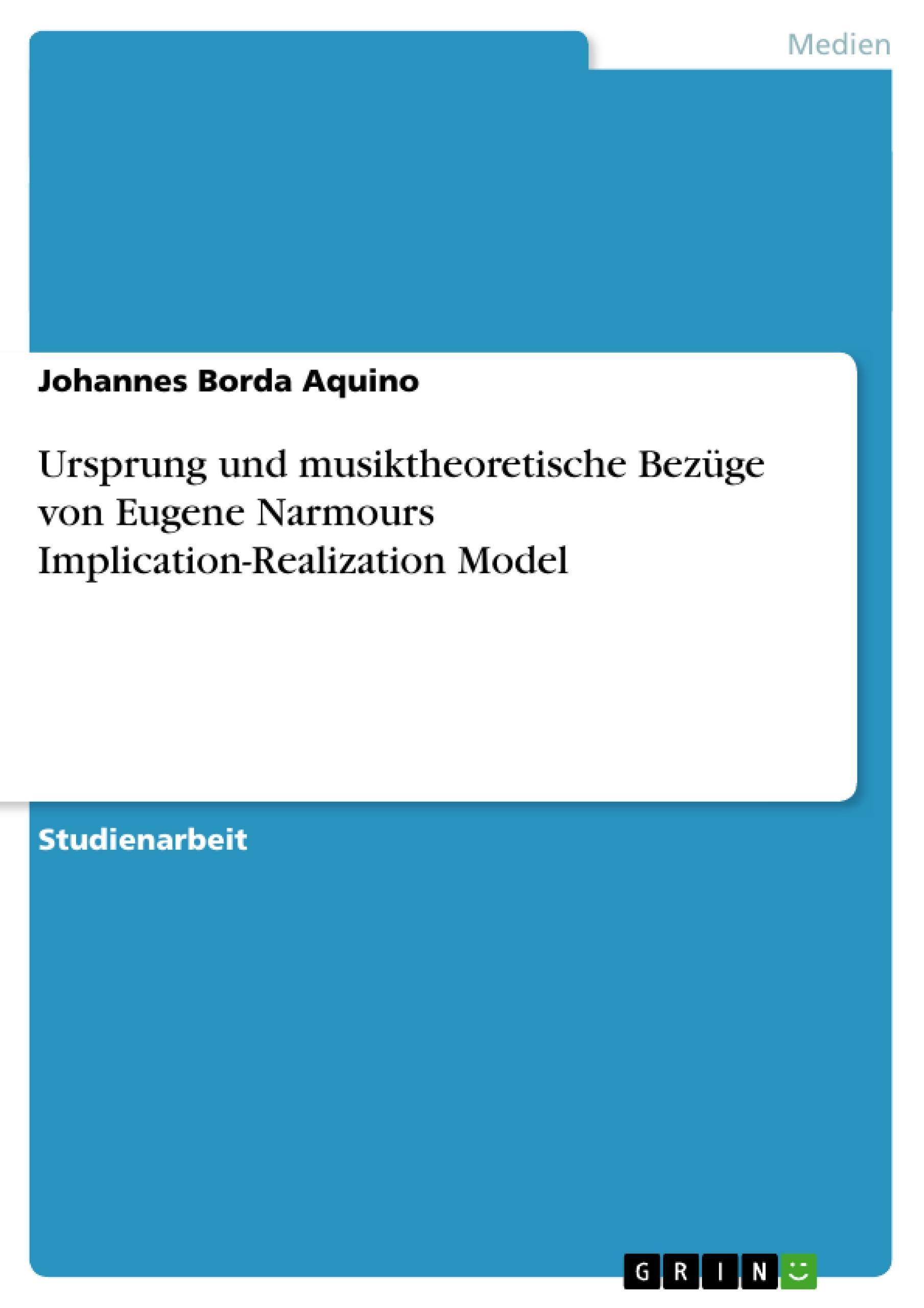 Ursprung und musiktheoretische Bezüge von Eugene Narmours Implication-Reali ...