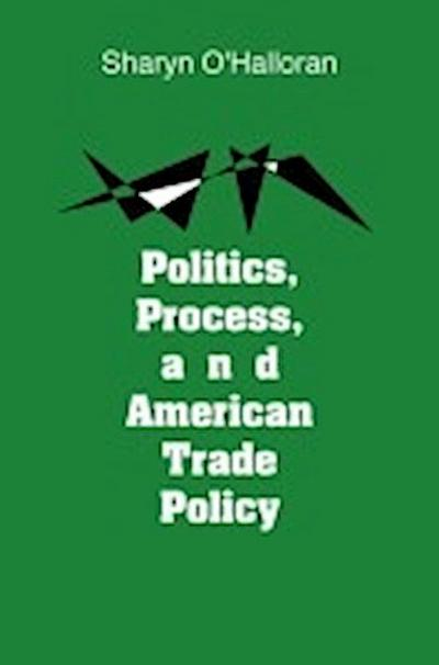 Politics, Process, and American Trade Policy