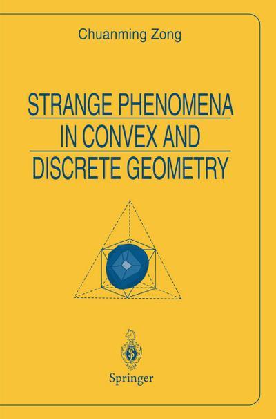 Strange Phenomena in Convex and Discrete Geometry