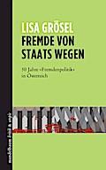 Fremde von Staats wegen: 50 Jahre 'Fremdenpolitik' in Österreich