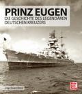 Prinz Eugen: Die Geschichte des legendären de ...