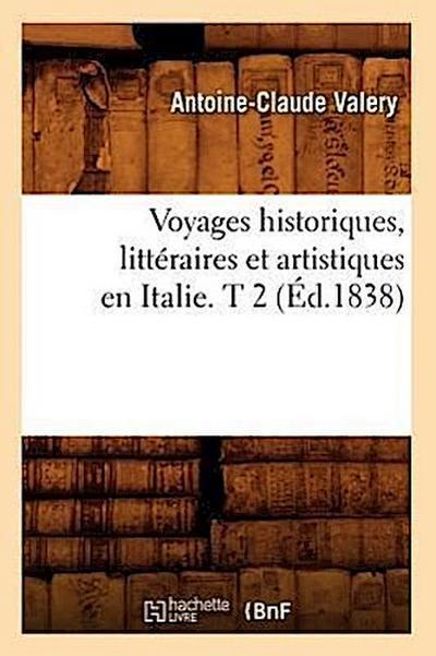 Voyages Historiques, Litteraires Et Artistiques En Italie. T 2 (Ed.1838)
