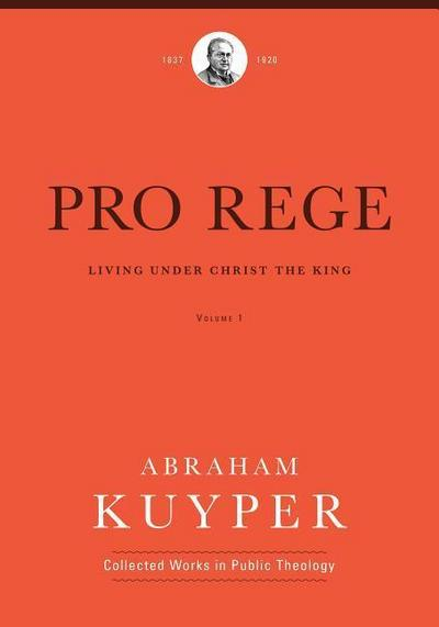 Pro Rege (Volume 1): Living Under Christ the King