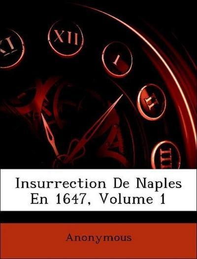 Insurrection De Naples En 1647, Volume 1