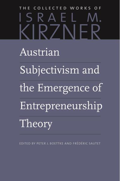 Austrian Subjectivism and the Emergence of Entrepreneurship Theory
