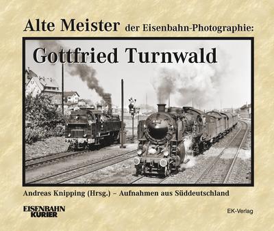 Alte Meister der Eisenbahn-Fotographie Gottfried Turnwald