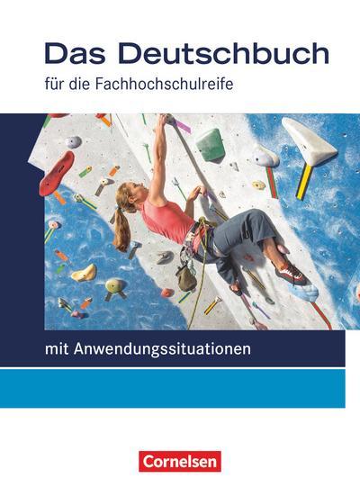 Das Deutschbuch - Fachhochschulreife, Allgemeine Ausgabe, mit Anwendungssituationen