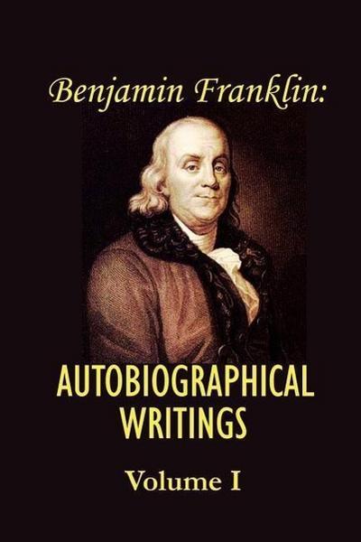 Benjamin Franklin's Autobiographical Writings; Volume I.