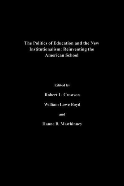The Politics of Education and the New Institutionalism: Revinventing the American School