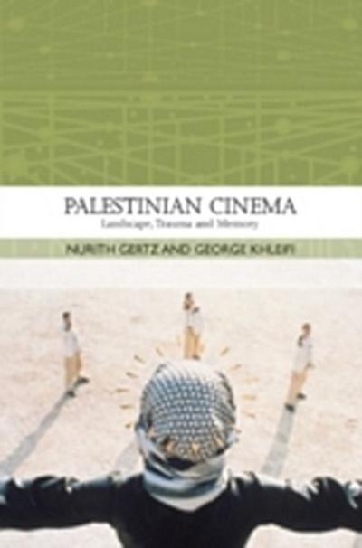 Palestinian Cinema: Landscape, Trauma and Memory
