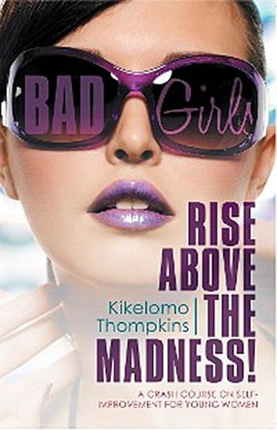 Bad Girls: Rise Above the Madness!