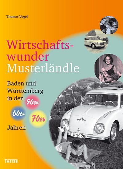 Wirtschaftswundermusterländle: Baden und Württemberg in den 50er, 60er und 70er Jahren