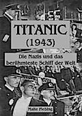 TITANIC (1943): Die Nazis und das berühmteste Schiff der Welt