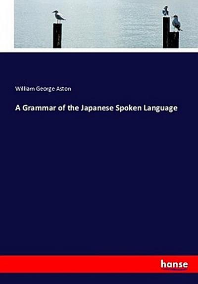 A Grammar of the Japanese Spoken Language
