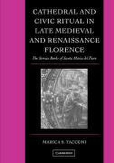 Cathedral and Civic Ritual in Late Medieval and Renaissance Florence: The Service Books of Santa Maria del Fiore