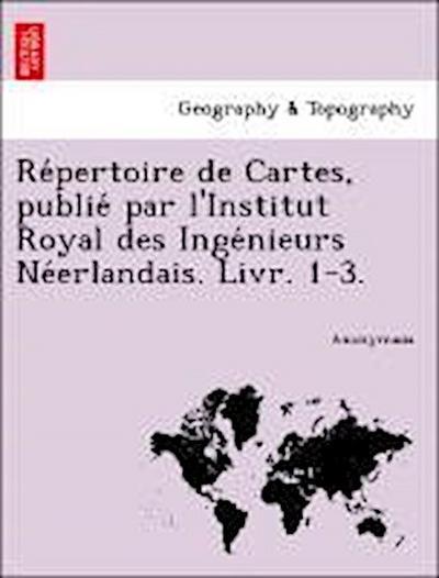 Re´pertoire de Cartes, publie´ par l'Institut Royal des Inge´nieurs Ne´erlandais. Livr. 1-3.