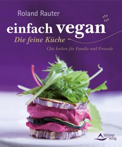 einfach vegan - Die feine Küche: Chic kochen für Familie und Freunde
