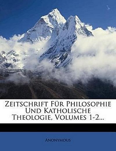 Zeitschrift für Philosophie und katholische Theologie.