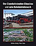 Der Eisenbahnknoten Glauchau und sein Bahnbetriebswerk
