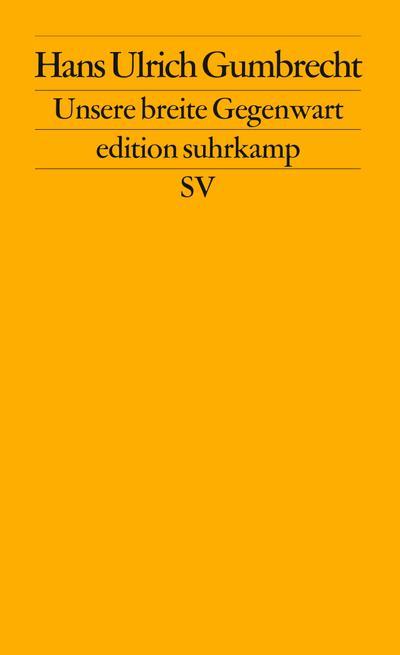 Unsere breite Gegenwart (edition suhrkamp)