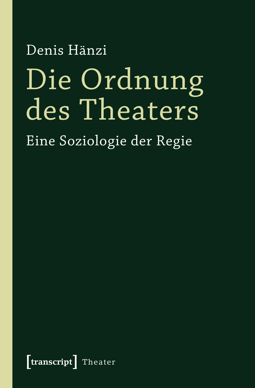 Die Ordnung des Theaters Denis Hänzi