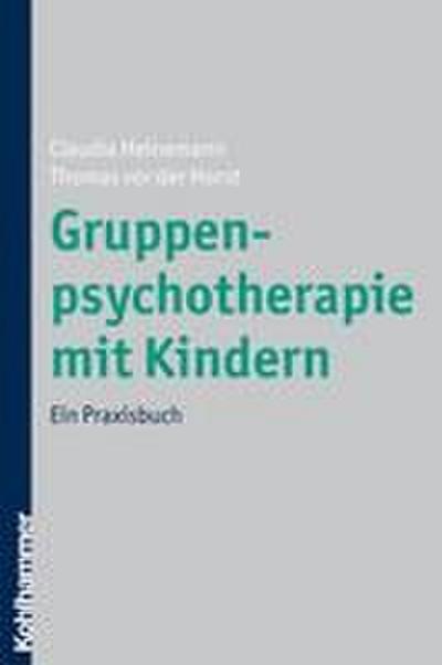 Gruppenpsychotherapie mit Kindern: Ein Praxisbuch