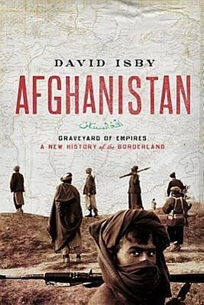 Afghanistan: Graveyard of Empires: A New History of the Borderlands