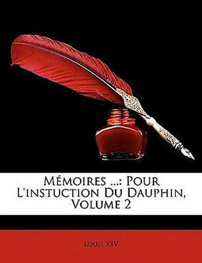 Mémoires ...: Pour L'instuction Du Dauphin, Volume 2