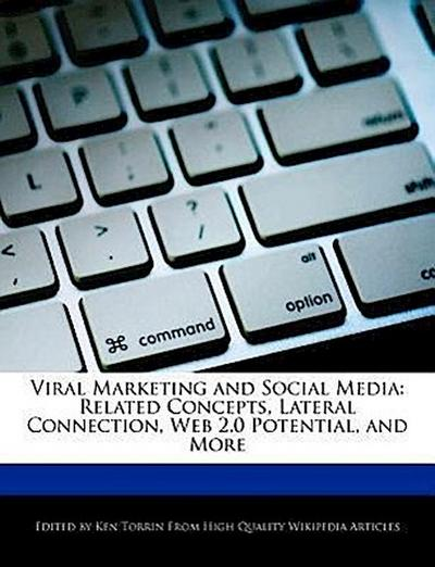 Viral Marketing and Social Media: Related Concepts, Lateral Connection, Web 2.0 Potential, and More