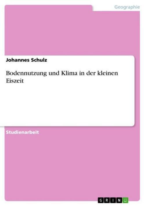 Bodennutzung und Klima in der kleinen Eiszeit Johannes Schulz