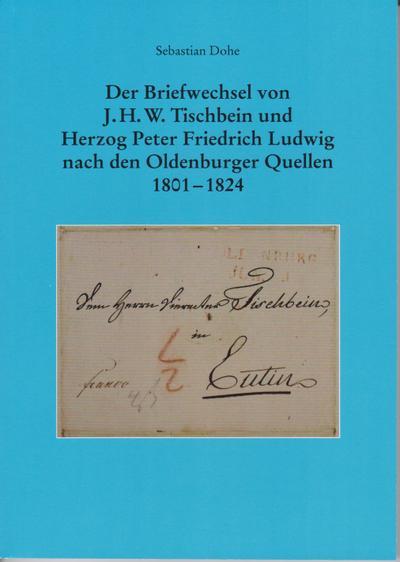 Der Briefwechsel von J.H.W. Tischbein und Herzog Peter Friedrich Ludwig nach den Oldenburger Quellen 1801 - 1824