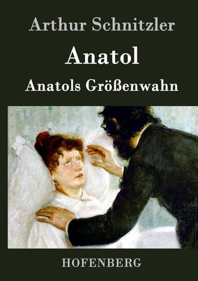 Anatol / Anatols Größenwahn