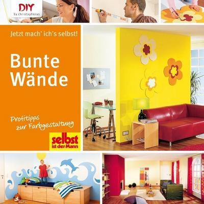 Bunte Wände; Profitipps zur Farbgestaltung; DIY by christophorus; Deutsch; durchgeh. vierfarbig