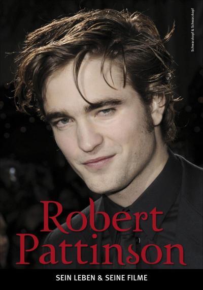 Robert Pattinson: - Sein Leben & seine Filme