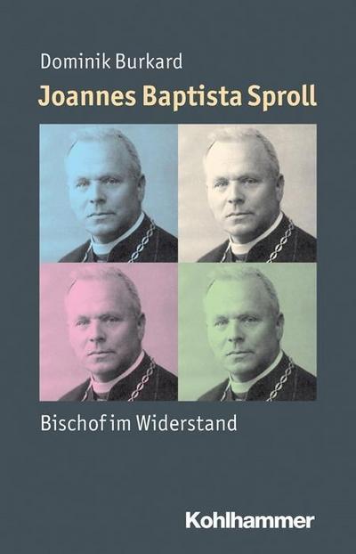 Joannes Baptista Sproll: Bischof im Widerstand (Mensch - Zeit - Geschichte)
