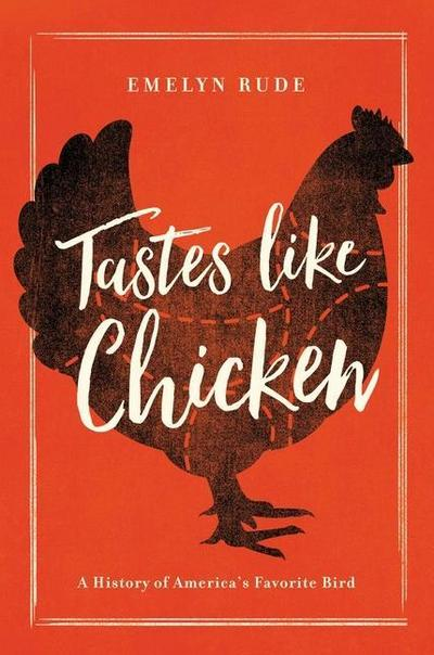 Tastes Like Chicken - A History of America`s Favorite Bird