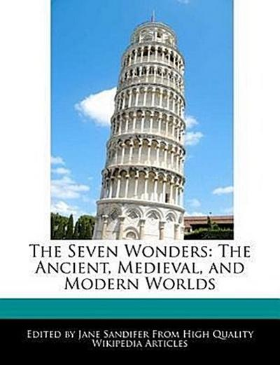 The Seven Wonders: The Ancient, Medieval, and Modern Worlds