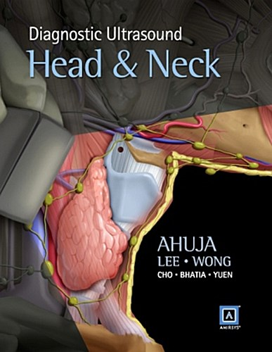 Diagnostic Ultrasound: Head and Neck Anil T. Ahuja