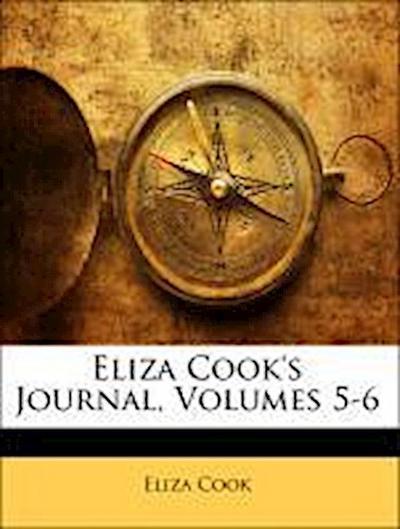 Eliza Cook's Journal, Volumes 5-6