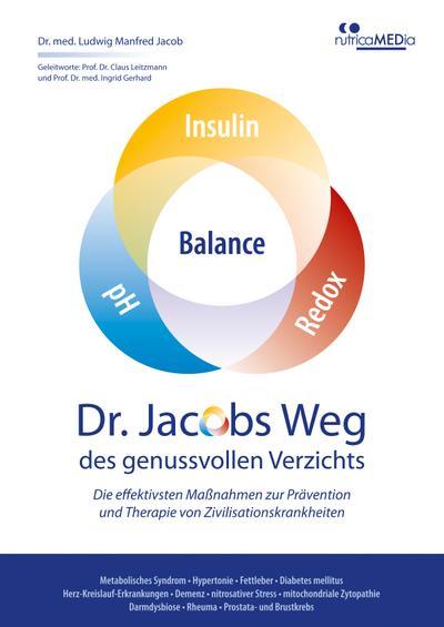 Dr. Jacobs Weg des genussvollen Verzichts: Die effektivsten Maßnahmen zur Prävention und Therapie von Zivilisationskrankheiten